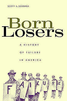Born Losers: A History of Failure in America by Scott A. Sandage (Hardback,...