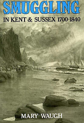 Smuggling in Kent and Sussex, 1700-1840 by Mary Waugh (Paperback, 1985) (170309)