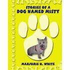 Stories of a Dog Named Misty 9781434384065 by Marjorie H. White Paperback