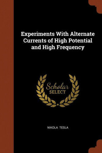 Experiments with Alternate Currents of High Potential and High Frequency.