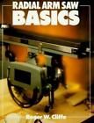 Basics: Radial Arm Saw Basics by Roger W. Cliffe (1991, Paperback)