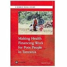 World Bank Studies: Making Health Financing Work for Poor People in Tanzania...