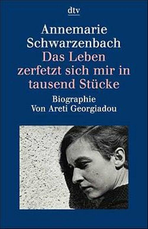 Das Leben zerfetzt sich mir in tausend Stücke. Annemarie Schwarzenbach. - Areti - Areti Georgiadou