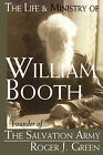 The Life and Ministry of William Booth: Founder of the Salvation Army by Roger Joseph Green (Paperback, 2006)