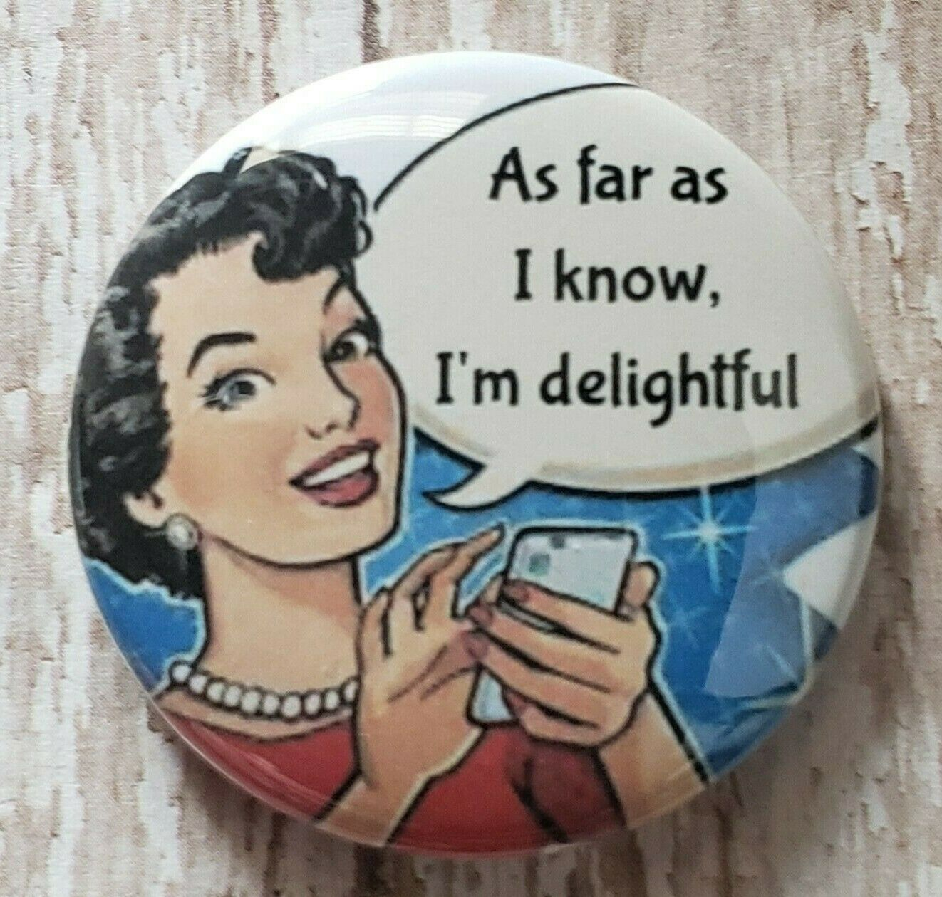 As far as I know, I'm Delightful - Pin, Magnet or Badge Reel - 1.5 inch Button