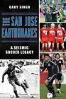 The San Jose Earthquakes: A Seismic Soccer Legacy by Gary Singh (Paperback / softback, 2015)