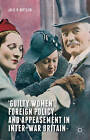 'Guilty Women', Foreign Policy, and Appeasement in Inter-War Britain: 2015 by Julie V. Gottlieb (Hardback, 2015)