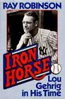 Iron Horse : Lou Gehrig in His Time by Ray Robinson (1990, Hardcover)