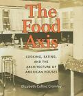 The Food Axis : Cooking, Eating, and the Architecture of American Houses by Elizabeth C. Cromley (2011, Hardcover)