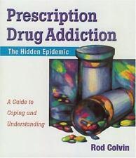 Prescription Drug Addiction: The Hidden Epidemic
