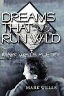 Dreams That Run Wild: Mark Wells Poetry by Mark Wells (Paperback / softback, 2002)