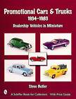 Promotional Cars & Trucks, 1934-1983: Dealership Vehicles in Miniature by Steve Butler (Paperback, 2001)