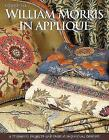 William Morris in Applique: 6 Stunning Projects and Over 40 Individual Designs by Michele Hill (Paperback, 2009)