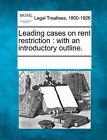 Leading Cases on Rent Restriction: With an Introductory Outline. by Gale, Making of Modern Law (Paperback / softback, 2011)