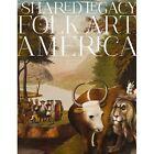 A Shared Legacy: Folk Art in America by Cynthia G. Falk (Hardback, 2014)