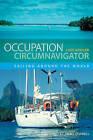 Occupation Circumnavigator: Sailing Around the World by Lars Hassler (Paperback, 2009)