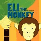 Eli The Monkey 9781436386388 by Lawrence D. Smith Book