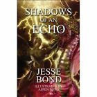 Shadows of an Echo 9781451295757 by Jesse Bond Paperback