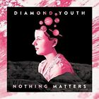 Nothing Matters [5/19] by Diamond Youth (CD, May-2015, Top Shelf Records)
