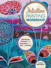 Intuitive Painting Workshop: Techniques, Prompts and Inspiration for a Year of Painting by Alena Hennessy (Hardback, 2015)