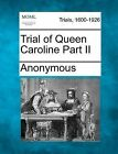 Trial of Queen Caroline Part II by Anonymous (Paperback / softback, 2012)