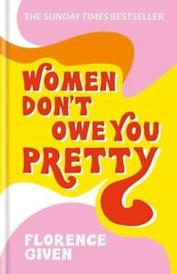 Women-Don-039-t-Owe-You-Pretty-The-debut-book-from-Florence-Given-by-Florence-Given