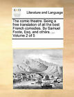 The Comic Theatre. Being a Free Translation of All the Best French Comedies. by Samuel Foote, Esq. and Others. ... Volume 2 of 5 by Multiple Contributors, See Notes Multiple Contributors (Paperback / softback, 2010)