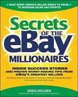 Secrets of the eBay Millionaires: Inside Success Stories - and Proven Money-making Tips from eBay's Greatest Sellers by Greg Holden (Paperback, 2006)