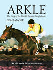 Arkle: The Story of the World's Greatest Steeplechaser by Sean Magee (Paperback, 2009)