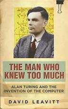 The Man Who Knew Too Much: Alan Turing and the Invention of the Computer, By Dav