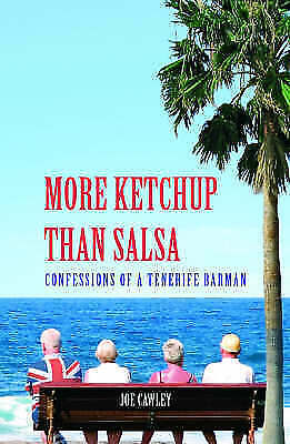 1 of 1 - More Ketchup Than Salsa: Confessions of a Tenerife Barman, Cawley, Joe, New Book