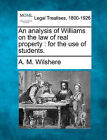 An Analysis of Williams on the Law of Real Property: For the Use of Students. by A M Wilshere (Paperback / softback, 2010)