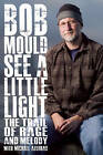 See a Little Light: The Trail of Rage and Melody by Bob Mould (Paperback, 2013)