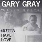 Gotta Have Love by Gary Gray (Engineer) (CD, May-2003, Grog Records)
