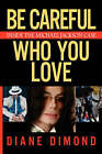 Be Careful Who You Love: Inside the Michael Jackson Case by Diane Dimond (Paperback, 2009)