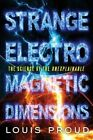 Strange Electromagnetic Dimensions: The Science of the Unexplainable by Louis Proud (Paperback, 2014)