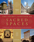 The Secret Language of Sacred Spaces: Decoding Churches, Cathedrals, Temples, Mosques and Other Places of Worship Around the World by Jon Cannon (Hardback, 2013)