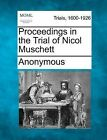 Proceedings in the Trial of Nicol Muschett by Anonymous (Paperback / softback, 2012)