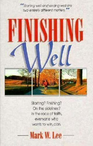 Finishing Well : Winning in the Race of Faith Paperback Mark Lee