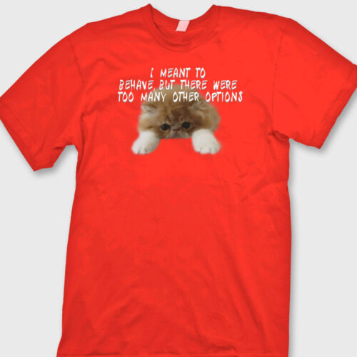 I Meant To Behave But Too Many Other Options Funny T-shirt Kitten Joke Tee Shirt