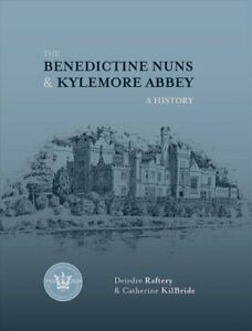 The-Benedictine-Nuns-amp-Kylemore-Abbey-A-History-by-Deirdre-Raftery-978178537