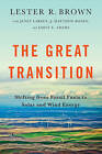 The Great Transition: Shifting from Fossil Fuels to Solar and Wind Energy by Lester R. Brown (Paperback, 2015)