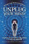 Unplug Your Mind!: Messages from the Ascended Masters by Sylvia Dokter, Ivonne Delaflor Alexander (Paperback / softback, 2013)