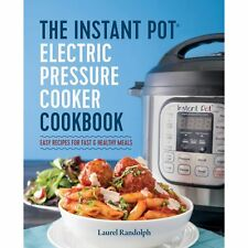The Instant Pot Electric Pressure Cooker Cookbook : Easy Recipes for Fast and Healthy Meals by Laurel Randolph (Paperback, 2016)