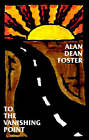 To the Vanishing Point by Alan Dean Foster (Hardback, 1999)