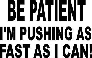 be-patient-i-039-m-pushing-as-fast-as-i-can-car-L-OR-R-VINYL-DECAL-STICKER-1393