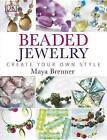 Beaded Jewelry: Create Your Own Style by Maya Brenner (Paperback / softback)