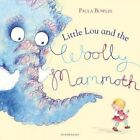 Little Lou and the Woolly Mammoth by Paula Bowles (Paperback, 2014)