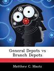 General Depots Vs Branch Depots by Matthew C Mautz (Paperback / softback, 2012)
