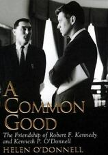 A Common Good: The Friendship Of Robert F. Kennedy And Kenneth P. O'donnell O'd